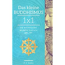 Das kleine Buddhismus 1x1: Die buddhistische Lehre einfach erklärt: Karma, Nirvana, Wiedergeburt und vieles mehr (Buddhismus für Anfänger)