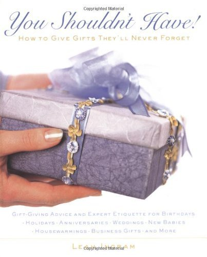 You Shouldn't Have : How to Give Gifts They'll Never Forget by Leah Ingram (2001-08-27)