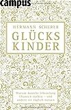 Glückskinder: Warum manche lebenslang Chancen suchen - und andere sie täglich nutzen - Hermann Scherer