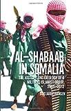 Al-Shabaab in Somalia: The History and Ideology of a Militant Islamist Group, 2005-2012 (Somali Politics and History)