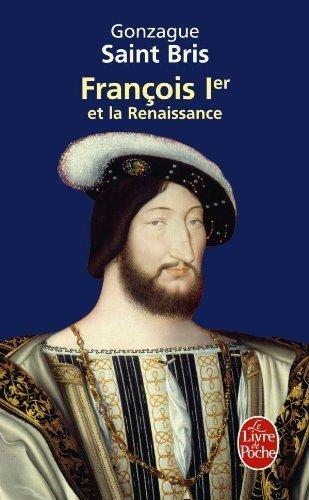 Francois Ier ET LA Renaissance by Gonzague Saint Bris (2010-06-02)