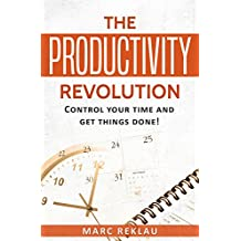 The Productivity Revolution: Control your time and get things done! (English Edition)