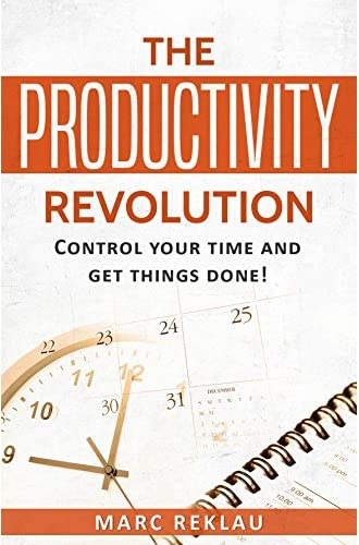 The Productivity Revolution: Control your time and get things done