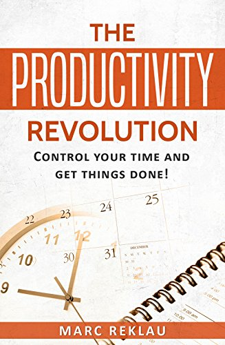 The Productivity Revolution: Control your time and get things done! (Change your habits, change your life Series Book 2) (English Edition)
