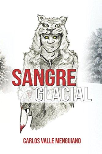 SANGRE GLACIAL par Carlos Valle Menguiano