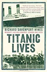 Titanic Lives: Migrants and Millionaires, Conmen and Crew by Richard Davenport-Hines (2012-09-27)