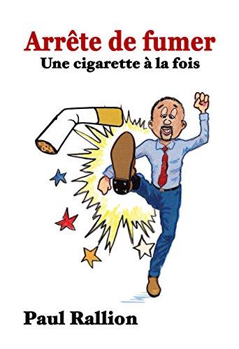 Arrête de fumer: Une cigarette à la fois par Paul Rallion