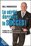 La vérité derrière le succès ! Oubliez les recettes miracles et faites ce qui fonctionne vraiment !