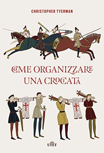 Come organizzare una crociata. Con ebook