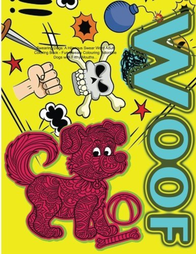 Swearing Dogs: A Hilarious Swear Word Adult Coloring Book: Fun Sweary Colouring: Adorable Dogs with Filthy Mouths... by Swearing Coloring Book for Adults (2016-02-20)