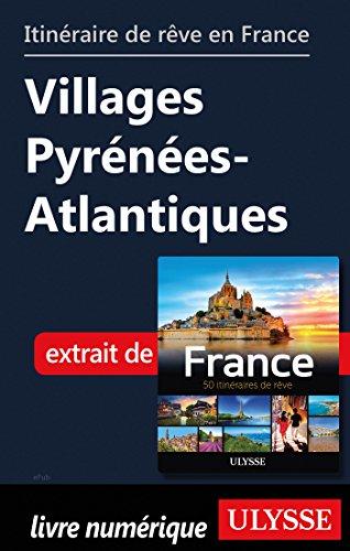 Descargar Libro Itinéraire de rêve en France - Villages Pyrénées-Atlantiques de Collectif