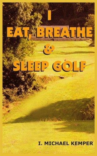 I EAT, BREATHE & SLEEP GOLF por I. MICHAEL KEMPER