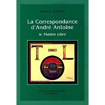 La correspondance d'André Antoine : le Théâtre libre [compilée et annotée par] James B. Sanders