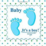 Baby It's a Boy: Baby Book and Baby Scrapbook for Baby's First Year