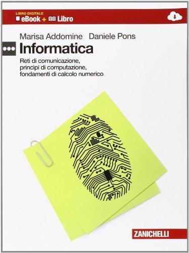 Informatica. Calcolo numerico, principi di computazione e reti. Per le Scuole superiori. Con e-book