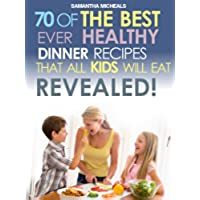 Kids Recipes Book: 70 Of The Best Ever Dinner Recipes