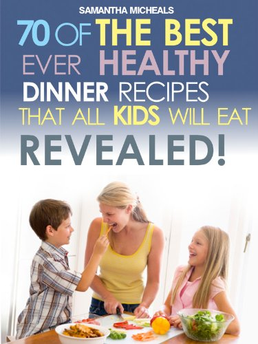 Kids Recipes Book: 70 Of The Best Ever Dinner Recipes That All Kids Will Eat....Revealed! (English Edition)