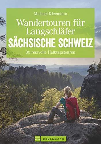 Wandertouren für Langschläfer – Auf 30 erlebnisreichen Halbtagstouren durch das Elbsandsteingebirge. Ausgeschlafen durch die Sächsische Schweiz ... zeigt, wie's geht. (Erlebnis Wandern)