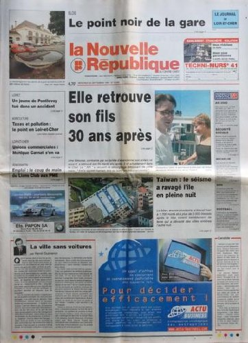 NOUVELLE REPUBLIQUE (LA) [No 16695] du 22/09/1999 - LA VILLE SAN VOITURE PAR GUENERON - ELLE RETROUVE SON FILS 30 ANS APRES - TAIWAN / LE SEISME A RAVAGE L'ILE EN PLEINE NUIT - EMPLOI / LE COUP DE MAIN DU LIONS CLUB AUX PME - UNIONS COMMERCIALES / MONIQUE CARNAT S'EN VA - UN JEUNE DE PONTLEVOY TUE DANS UN ACCIDENT - par Collectif