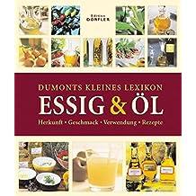 Dumonts kleines Lexikon Essig & Öl: Herkunft, Geschmack, Verwendung, Rezepte
