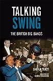 Talking Swing: The British Big Bands (English Edition)