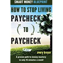 How to Stop Living Paycheck to Paycheck: A proven path to money mastery in only 15 minutes a week! (Smart Money Blueprint) (Volume 1) by Avery Breyer (2015-03-30)