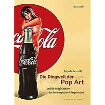 Coca Cola & Co: Die Dingwelt der Pop Art und die Möglichkeiten der ikonologischen Interpretation