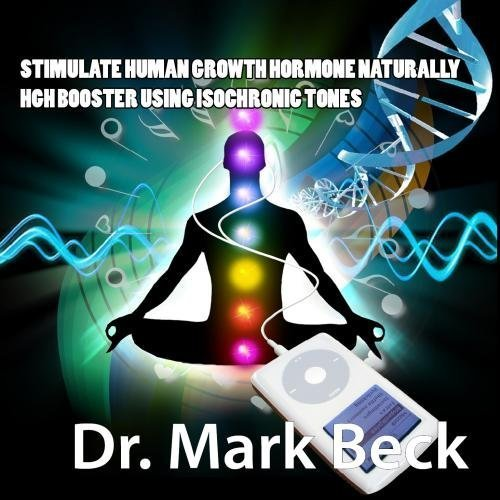 Hgh Human Growth Hormone (STIMULATE HUMAN GROWTH HORMONE NATURALLY HGH BOOSTER using ISOCHRONIC TONES by Dr. Mark Beck)