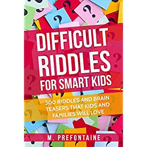 Difficult Riddles For Smart Kids: 300 Difficult Riddles And Brain Teasers Families Will Love (Books for Smart Kids Book…