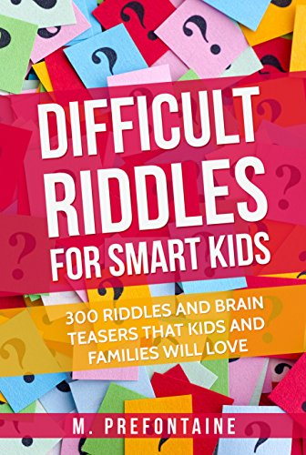 Difficult Riddles For Smart Kids: 300 Difficult Riddles And Brain Teasers Families Will Love (English Edition) por M. Prefontaine