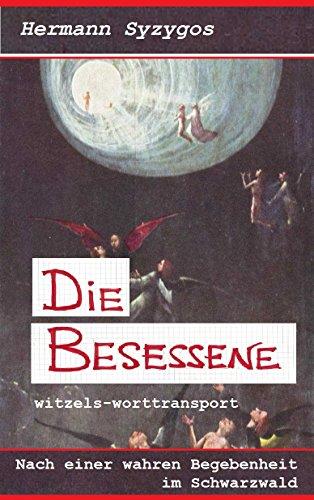 Die Besessene: Nach einer wahren Begebenheit im Schwarzwald (Übernatürliches 1)