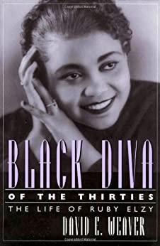 Black Diva of the Thirties: The Life of Ruby Elzy (Willie Morris Books in Memoir and Biography) by [Weaver, David E.]