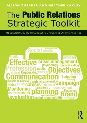 The Public Relations Strategic Toolkit: An Essential Guide to Successful Public Relations Practice by Theaker. Alison ( 2012 ) Paperback