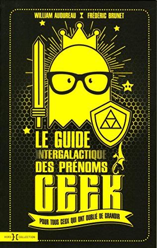 Le guide intergalactique des prénoms geek par William AUDUREAU