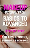 Makeup tutorial from basics to advanced Step by Step - EBOOK: 150 Makeup Tips & Tricks, Tutorials, Trends & How-To's