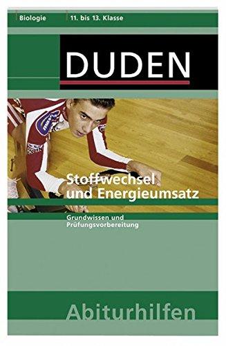 Stoffwechsel und Energieumsatz: Grundwissen und Prüfungsvorbereitung (Duden-Abiturhilfen)