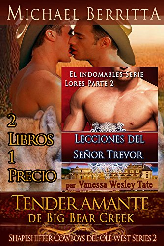 Tender amante de Big Bear Creek -Shapeshifter Cowboys del Ole West Series 2: Y Lecciones de Lord Trevor - indomable Señores de Retorno - El indomable Parte Dos Serie Lores por Michael Berritta
