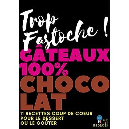 Gâteaux 100% chocolat: 11 recettes fondantes simples à réaliser (Alix et ses Délices t. 2)