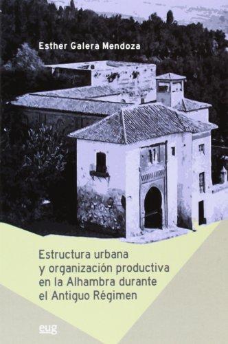 Estructura urbana y organización productiva en la Alhambra durante el antiguo Ré (Fuera de Colección) por Esther Galera Mendoza