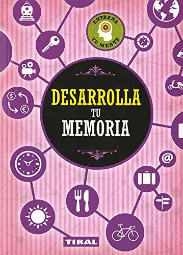 Desarrolla tu memoria (Entrena tu mente) por Tikal Ediciones S A