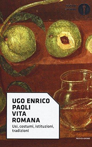 Vita romana. Usi, costumi, istituzioni, tradizioni