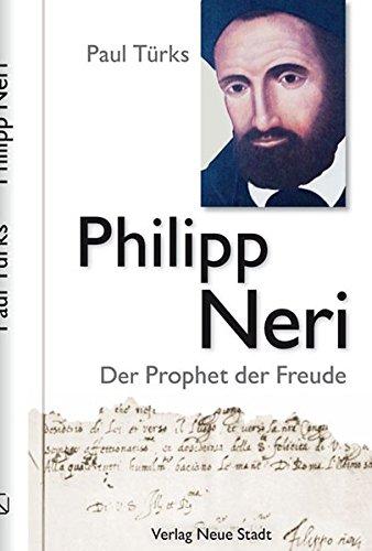 Philipp Neri: Der Prophet der Freude (Grosse Gestalten des Glaubens)