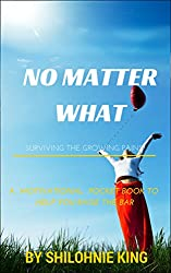 NO MATTER WHAT: Surviving The Growing Pains