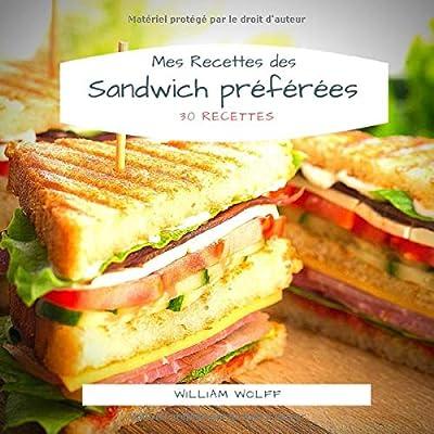 Mes Recettes des Sandwich préférées: 30 Recettes