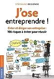J'ose entreprendre ! : Créer et diriger son entreprise : 100 risques à éviter pour réussir