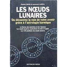 Les noeuds lunaires, ou, Découvrez la voie de votre avenir grâce à l'astrologie karmique
