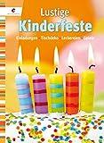 Lustige Kinderfeste: Einladungen, Tischdeko, Leckereien, Spiele
