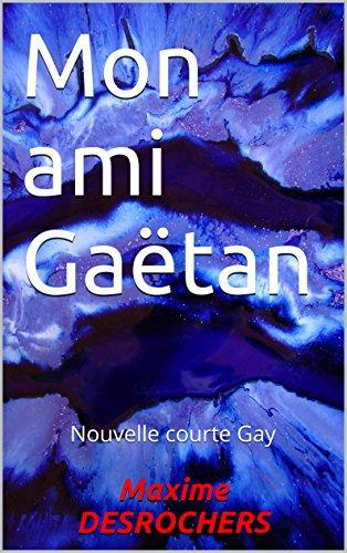 Mon ami Gaëtan: Nouvelle courte Gay