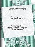 A Rebours - Avec une préface de l'auteur écrite vingt ans après le roman - Format Kindle - 9782346042098 - 2,49 €