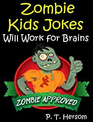 Zombie Kids Jokes: Will Work for Brains... Zombie Approved Hilarious Jokes for Kids Age 6-10 (Zombie Approved Series)